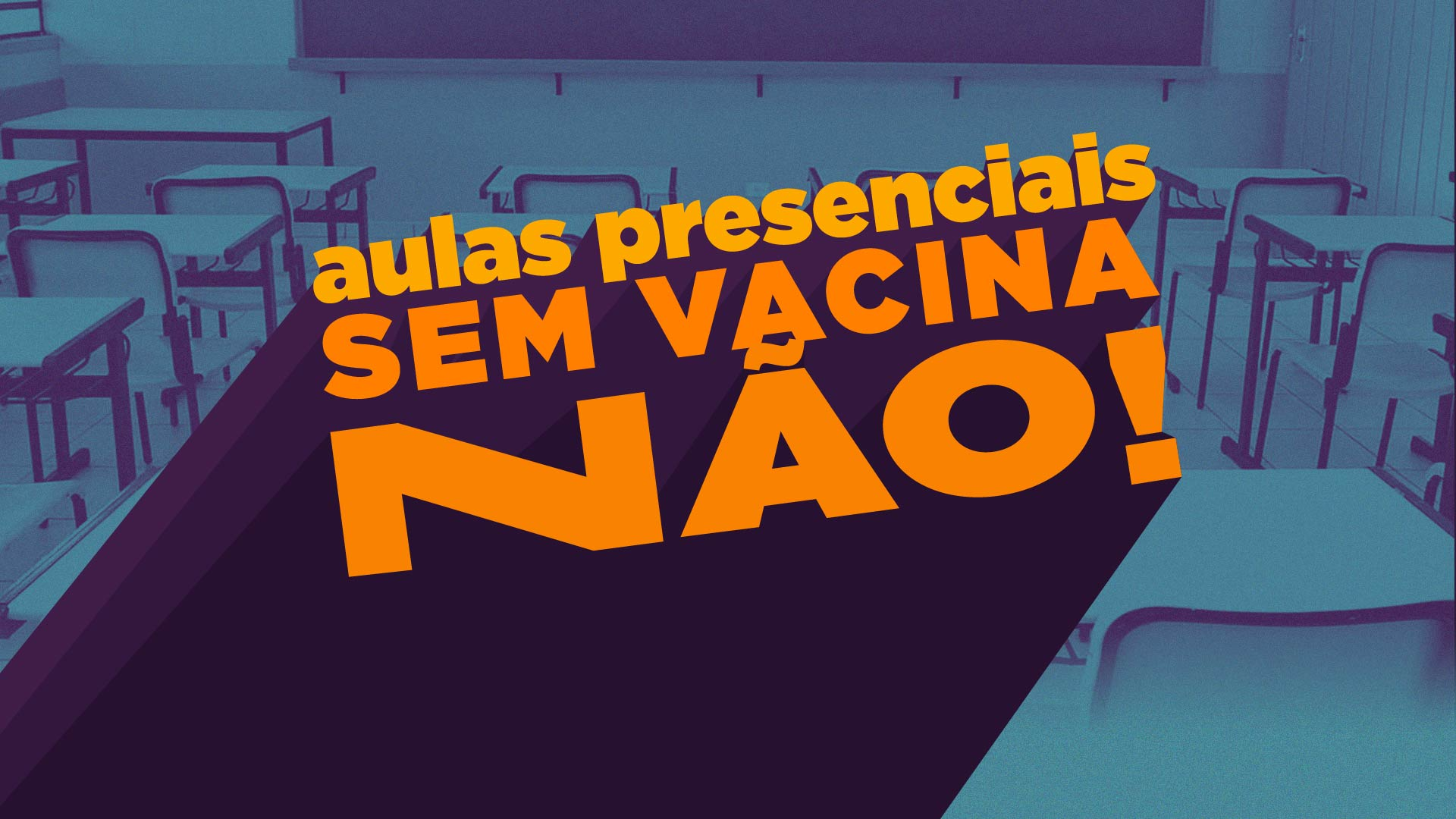 Aulas presenciais sem vacina não!